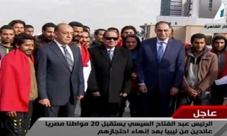 السيسى يستقبل المصريين العائدين من ليبيا بالمطار بعد انهاء احتجازهم